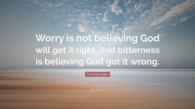 Timothy-Keller-Quote-Worry-is-not-believing-God-will-get-it-right